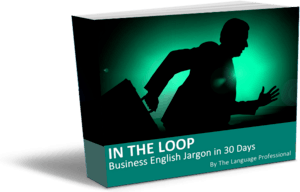 IN THE LOOP - Business English Jargon in 30 Days